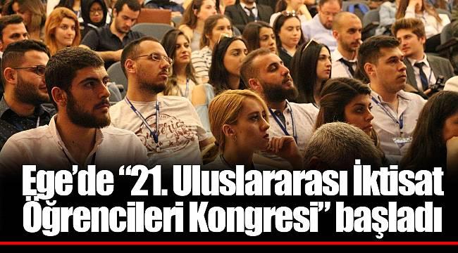 """Ege'de """"21. Uluslararası İktisat Öğrencileri Kongresi"""" başladı"""