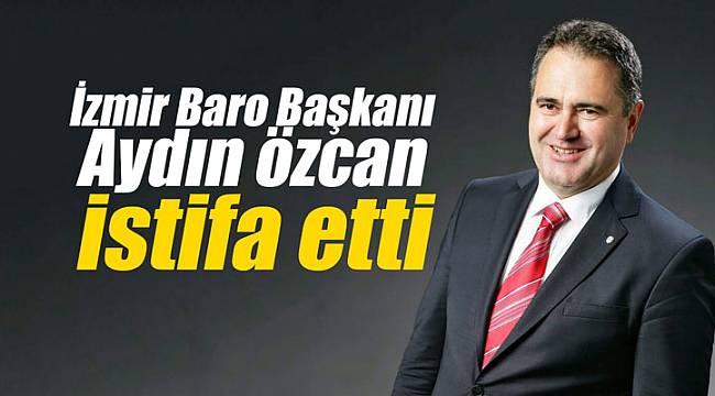 İzmir Baro Başkanı Özcan istifa etti