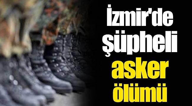 İzmir'de şüpheli asker ölümü