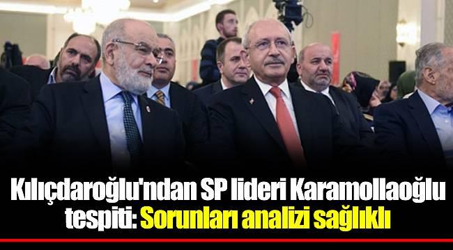Kılıçdaroğlu'ndan SP lideri Karamollaoğlu tespiti: Sorunları analizi sağlıklı