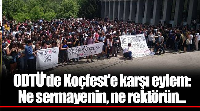ODTÜ'de Koçfest'e karşı eylem: Ne sermayenin, ne rektörün...