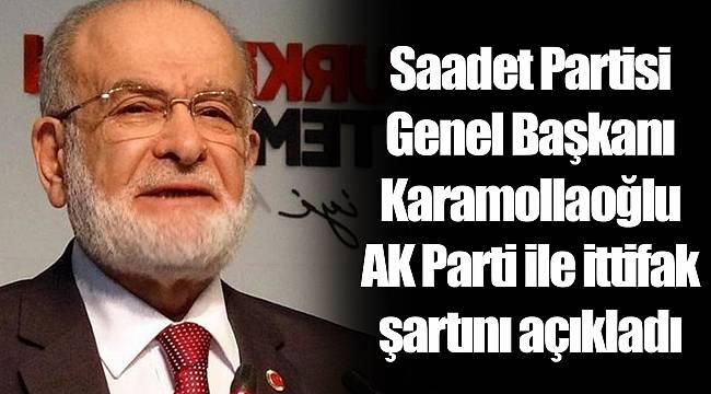 Saadet Partisi Genel Başkanı Karamollaoğlu AK Parti ile ittifak şartını açıkladı