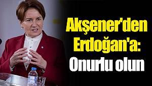 Akşener'den Erdoğan'a: Onurlu olun