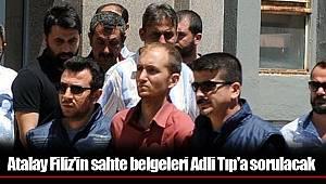 Atalay Filiz'in sahte belgeleri Adli Tıp'a sorulacak