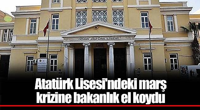 Atatürk Lisesi'ndeki marş krizine bakanlık el koydu