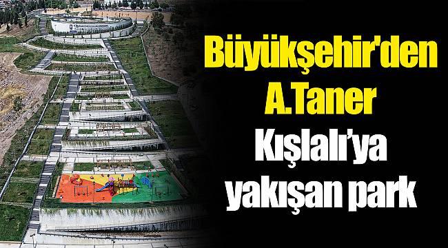 Büyükşehir'den A.Taner Kışlalı'ya yakışan park