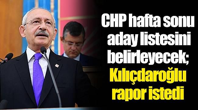 CHP hafta sonu aday listesini belirleyecek; Kılıçdaroğlu performans ve yoklama raporu istedi