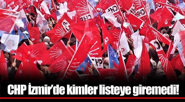 CHP İzmir'de kimler listeye giremedi!