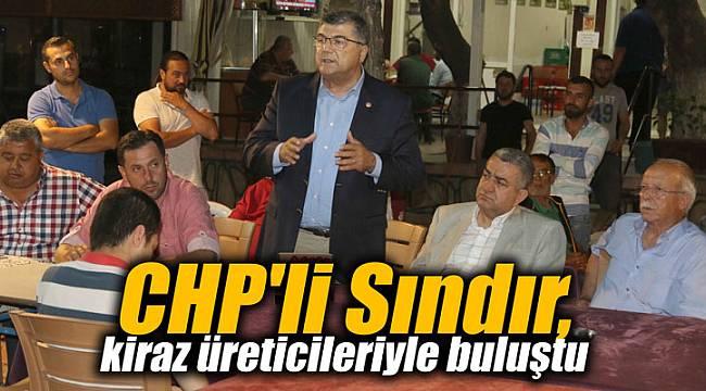 CHP'li Sındır, kiraz üreticileriyle buluştu
