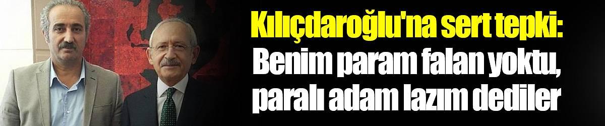 Kılıçdaroğlu'na sert tepki: Benim param falan yoktu, paralı adam lazım dediler