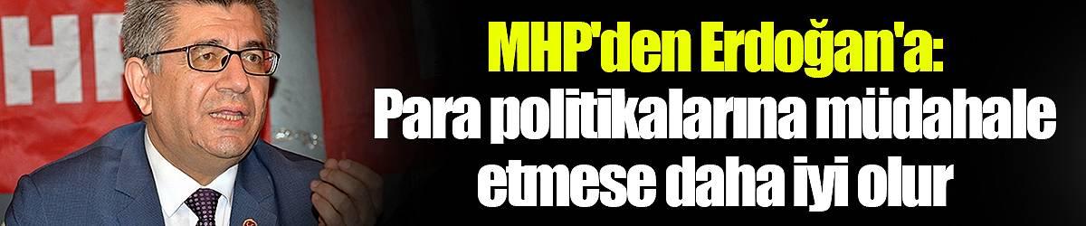 MHP'den Erdoğan'a: Para politikalarına müdahale etmese daha iyi olur