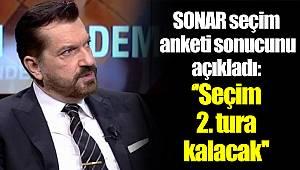 SONAR seçim  anketi sonucunu  açıkladı: ''Seçim  2. tura  kalacak''