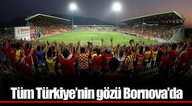 Tüm Türkiye'nin gözü Bornova'da