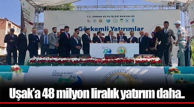 Uşak'a 48 milyon liralık yatırım daha..
