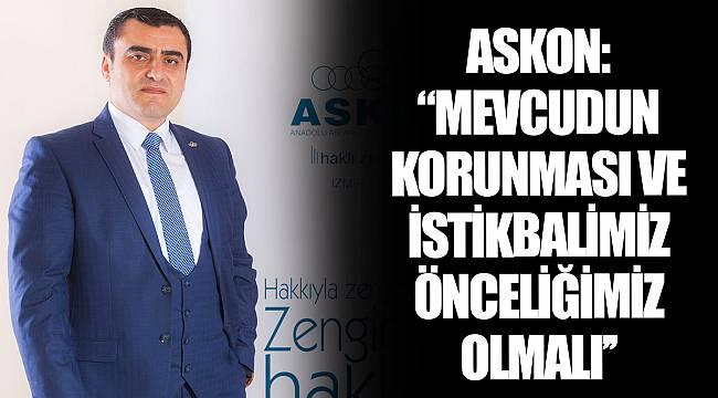ASKON: ''MEVCUDUN KORUNMASI VE İSTİKBALİMİZ ÖNCELİĞİMİZ OLMALI''