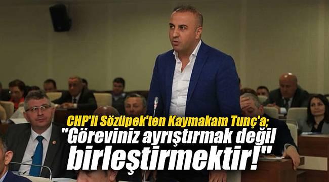 CHP'li Sözüpek'ten Kaymakam Tunç'a;