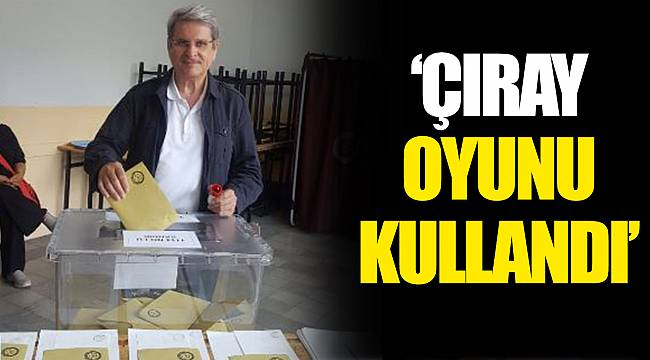 """ÇIRAY OYUNU KULLANDI"
