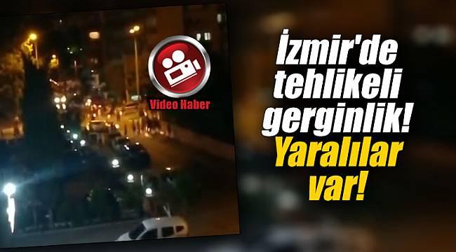 İzmir'de tehlikeli gerginlik! Yaralılar var!