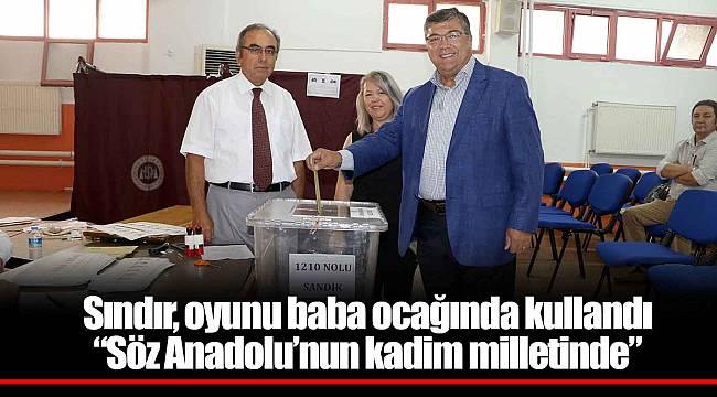"""Sındır, oyunu baba ocağında kullandı """"söz Anadolu'nun kadim milletinde"""""""