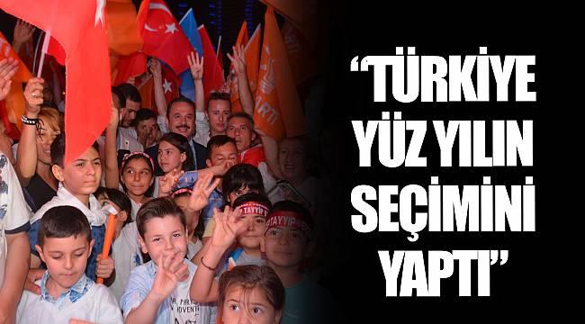 """""""TÜRKİYE YÜZ YILIN SEÇİMİNİ YAPTI"""""""