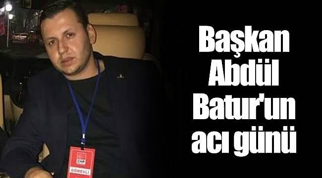 Başkan Abdül Batur'un acı günü