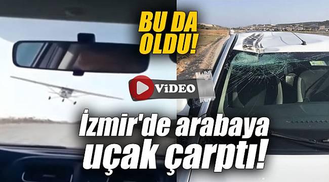 Bu da oldu! İzmir'de arabaya uçak çarptı!