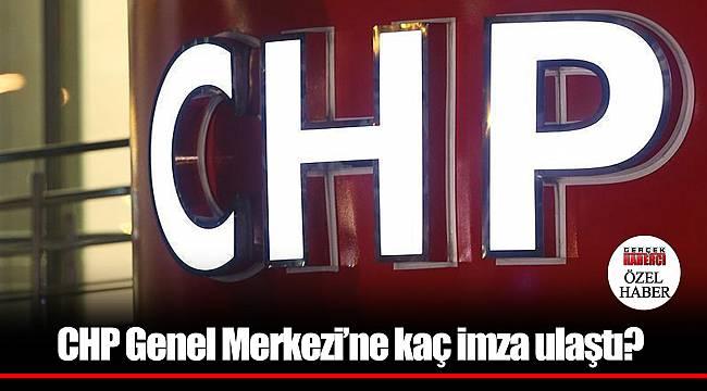 CHP Genel Merkezi'ne kaç imza ulaştı?