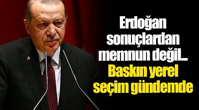 Erdoğan sonuçlardan memnun değil... Baskın yerel seçim gündemde