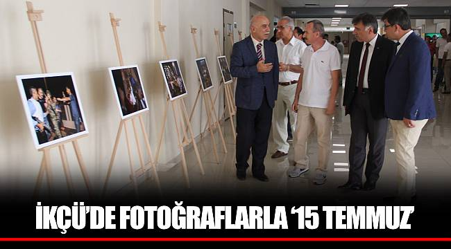 İKÇÜ'DE FOTOĞRAFLARLA '15 TEMMUZ'
