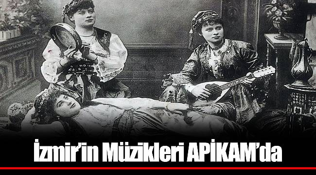 İzmir'in Müzikleri APİKAM'da