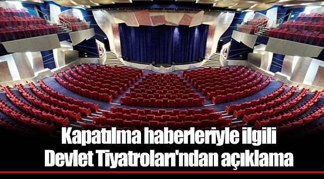Kapatılma haberleriyle ilgili Devlet Tiyatroları'ndan açıklama
