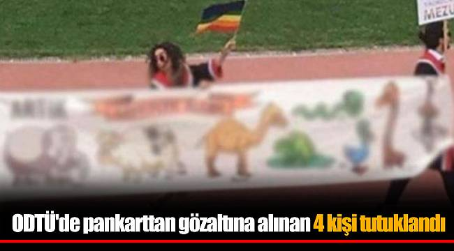 ODTÜ'de pankarttan gözaltına alınan 4 kişi tutuklandı