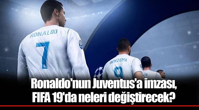 Ronaldo'nun Juventus'a imzası, FIFA 19'da neleri değiştirecek?