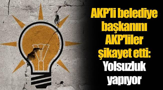 AKP'li belediye başkanını AKP'liler şikayet etti: Yolsuzluk yapıyor
