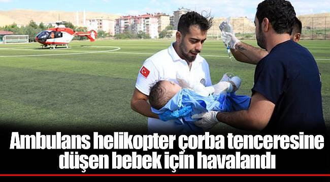 Ambulans helikopter çorba tenceresine düşen bebek için havalandı