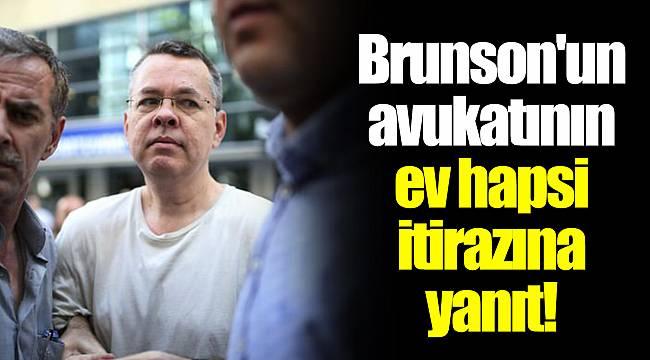 Brunson'un avukatının ev hapsi itirazına yanıt!