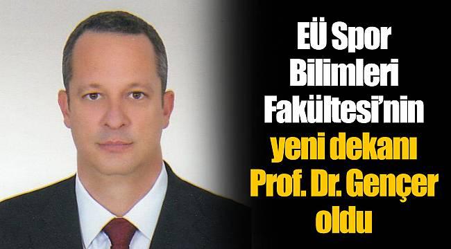 EÜ Spor Bilimleri Fakültesi'nin yeni dekanı Prof. Dr. Gençer oldu