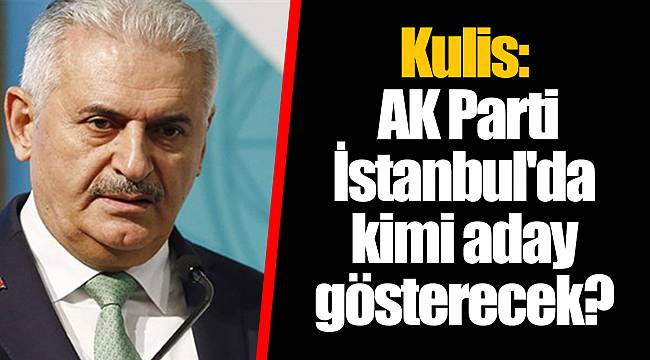 Kulis: AK Parti İstanbul'da kimi aday gösterecek?