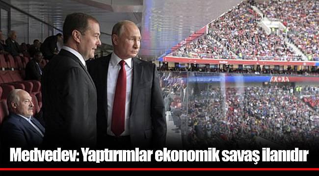 Medvedev: Yaptırımlar ekonomik savaş ilanıdır