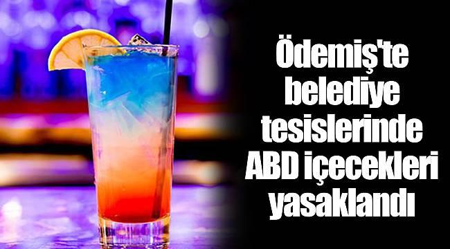 Ödemiş'te belediye tesislerinde ABD içecekleri yasaklandı