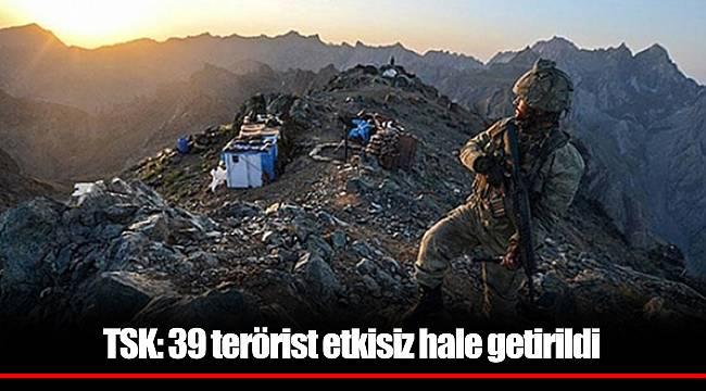 TSK: 39 terörist etkisiz hale getirildi