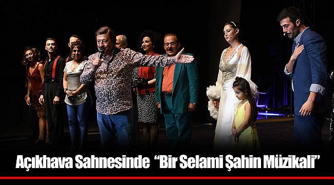 """Açıkhava Sahnesinde  """"Bir Selami Şahin Müzikali"""""""