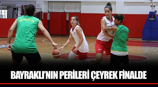 BAYRAKLI'NIN PERİLERİ ÇEYREK FİNALDE