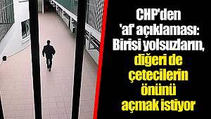 CHP'den 'af' açıklaması: Birisi yolsuzların, diğeri de çetecilerin önünü açmak istiyor