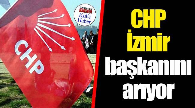 CHP İzmir başkanını arıyor