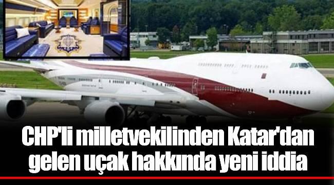 CHP'li milletvekilinden Katar'dan gelen uçak hakkında yeni iddia