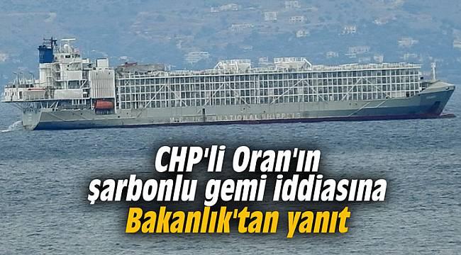 CHP'li Oran'ın şarbonlu gemi iddiasına Bakanlık'tan yanıt