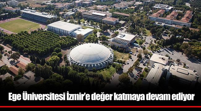 Ege Üniversitesi İzmir'e değer katmaya devam ediyor