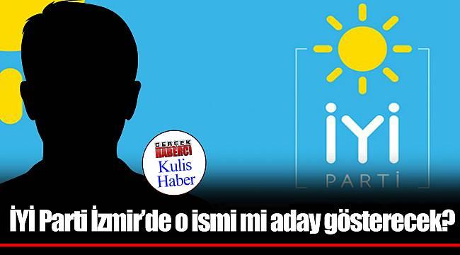 İYİ Parti İzmir'de o ismi mi aday gösterecek?