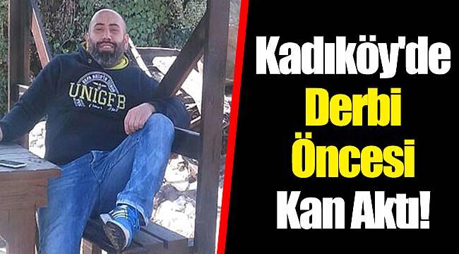 Kadıköy'de Derbi Öncesi Kan Aktı!